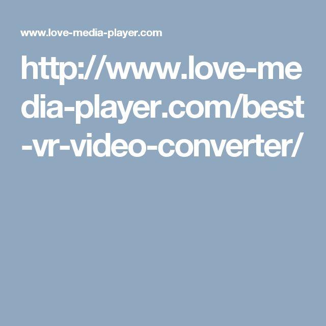 http://www.love-media-player.com/best-vr-video-converter/