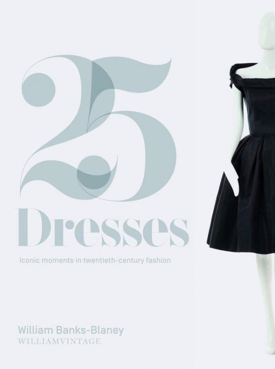 25 Dresses: Iconic Moments in Twentieth-Century Fashion
