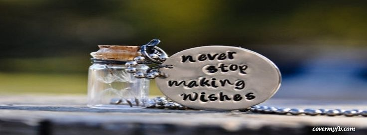 Never Stop Making Wishes Facebook Covers, Never Stop Making Wishes FB Covers, Never Stop Making Wishes Facebook Timeline Covers, Never Stop Making Wishes Facebook Cover Images