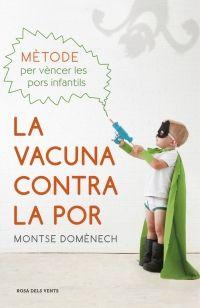La Vacuna contra la por: mètode per vèncer les pors infantils / Montse Domènech. Rosa dels Vents, 2016