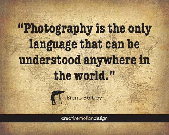 """""""Photography is the only language that can be understood anywhere in the world"""" PI (5)"""