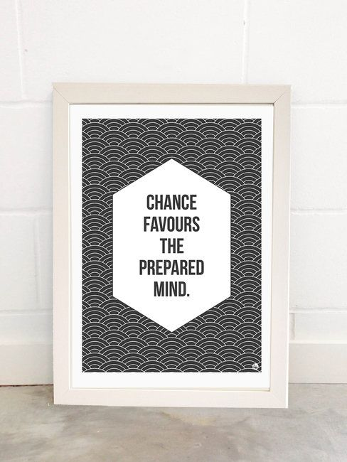 Chance Favours The Prepared Mind art print by Fimbis ________________________________ black and white, monochrome, quotes, quote, motivation, motivate, inspire, interior design, home decor, fashionistas, advice, inspirational, inspirational,