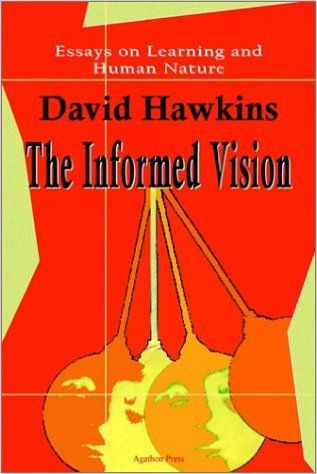 The Informed Vision: Essays on Learning and Human Nature – David Hawkins