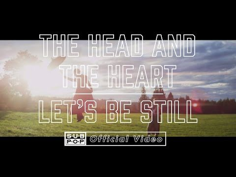 Let's Be Still - The Head & The Heart