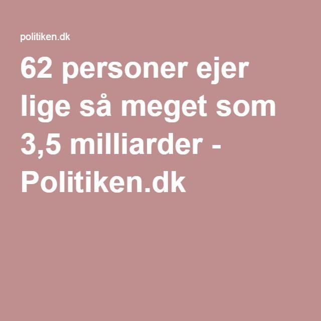 62 personer ejer lige så meget som 3,5 milliarder - Politiken.dk