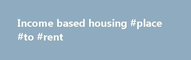 Income based housing #place #to #rent http://apartment.nef2.com/income-based-housing-place-to-rent/  #income based housing # Looking For Affordable Housing in Washington State? apt finder.org is a non-profit website formed to connect low income households with affordable apartment communities throughout Washington State. Listings are voluntarily advertised on our site by owners and managers of rental apartments for low-income households whose annual income is below 80% of area [...]Read…