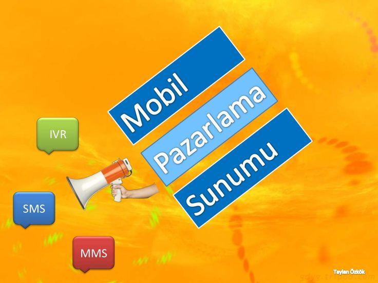 Mobil Pazarlama nedir? by taylanozkok via slideshare