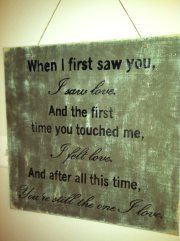 You're still the one I love WOODEN WALL SIGN. $50.00, via Etsy. I'd like this in a different color though.