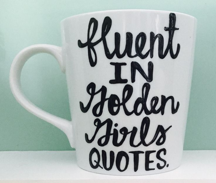 Golden Girls Coffee mug- Golden Girls gift- Golden Girls Quotes- funny  mug- thank you for being a friend- fluent in golden girls quotes by PickMeCups on Etsy