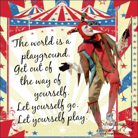 The world is a playground. Get out of the way of yourself. Let yourself go. Let yourself play. ..._More fantastic quotes on: https://www.facebook.com/SilverLiningOfYourCloud  _Follow my Quote Blog on: http://silverliningofyourcloud.wordpress.com/