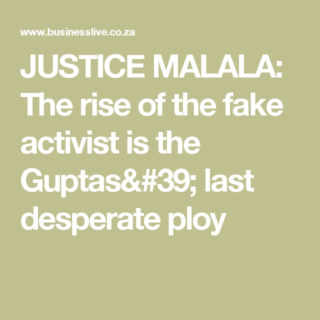 JUSTICE MALALA: The rise of the fake activist is the Guptas' last desperate ploy