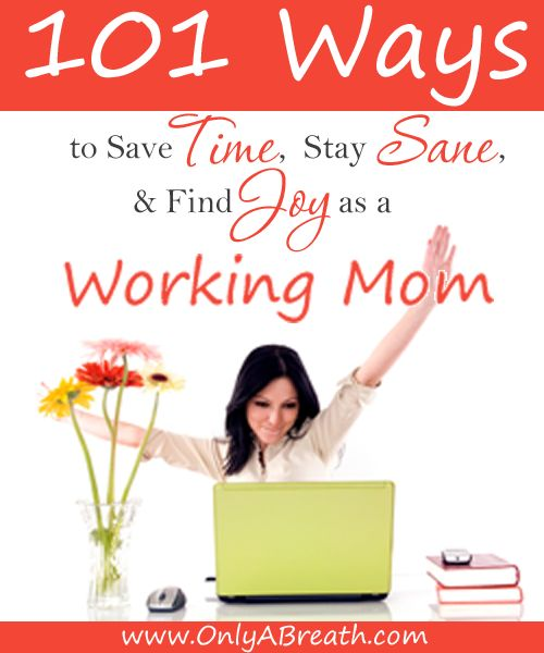101 Tips for Working Moms ~ Help for Moms Struggling with Juggling Work and Home