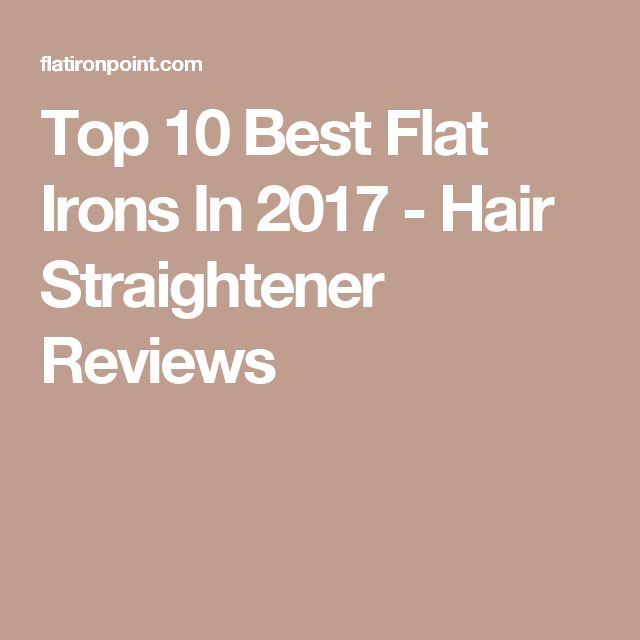 Top 10 Best Flat Irons In 2017 - Hair Straightener Reviews