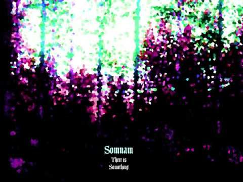 Somnam - There (is something)
