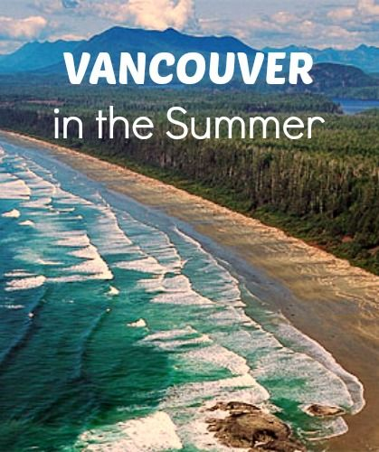 Vancouver in the summer. Travel Tips for Vancouver and Vancouver Island. Things to do in Vancouver.