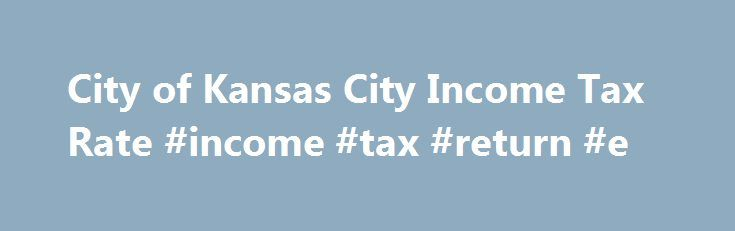City of Kansas City Income Tax Rate #income #tax #return #e http://income.remmont.com/city-of-kansas-city-income-tax-rate-income-tax-return-e/  #kansas income tax # Kansas City, Missouri Local Income Tax 1.00% tax rate for nonresidents who work in Kansas City Residents of Kansas City pay a flat city income tax of 1.00% on earned income, in addition to the Missouri income tax and the Federal income tax . Nonresidents who work in Kansas City also […]