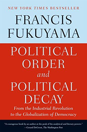 Political Order and Political Decay: From the Industrial Revolution to the Globalization of Democracy by Francis Fukuyama http://www.amazon.com/dp/0374535620/ref=cm_sw_r_pi_dp_hDMhwb13GYX2N