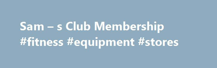Sam – s Club Membership #fitness #equipment #stores http://fitness.remmont.com/sam-s-club-membership-fitness-equipment-stores/  Get the most out of your membership. * Cash Rewards are only available for Sam s Plus Members. Sam s Plus Members earn $10 in Cash Rewards for every $500 in qualifying pre-tax purchases with a maximum reward of $500 per 12-month membership period. Cash Rewards are awarded annually and loaded onto the membership card […]