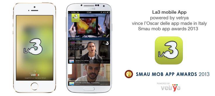 Oscar delle app made in Italy dello Smau mob app awards 2013 per l'applicazione mobile La3, sviluppata interamente da vetrya. La3 è la tv dell'operatore mobile 3 va in onda su Sky (canale 153), digitale terrestre (canale 134), tablet, smartphone e Internet su la3tv.it. L'app La3 è la prima in Europa ad utilizzare la modalità second-screen tramite la funzionalità HyperSync