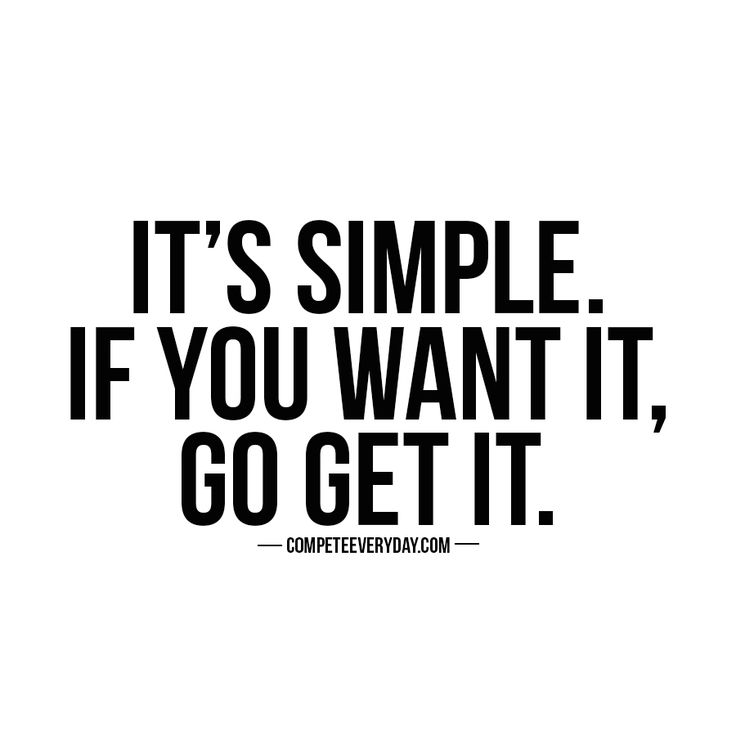 There's no excuses. No loopholes. No magic formulas. If you want something, go get it. Compete every day for it.