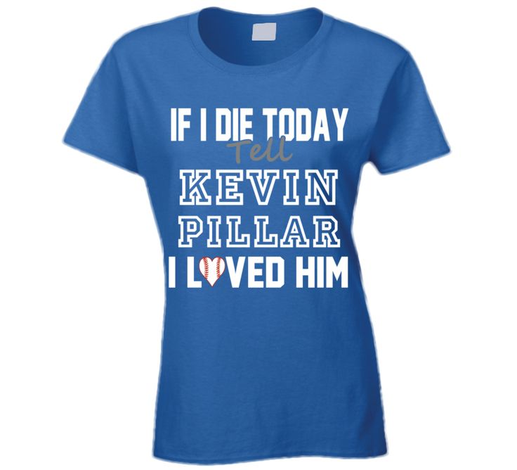If I Die Tell Kevin Pillar I Loved Him 2014 Toronto Baseball T Shirt