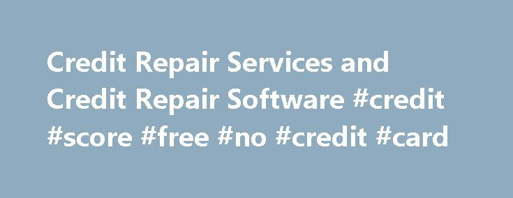 Credit Repair Services and Credit Repair Software #credit #score #free #no #credit #card http://credit.remmont.com/credit-repair-services-and-credit-repair-software-credit-score-free-no-credit-card/  #credit repair software # Professional Credit Repair Se