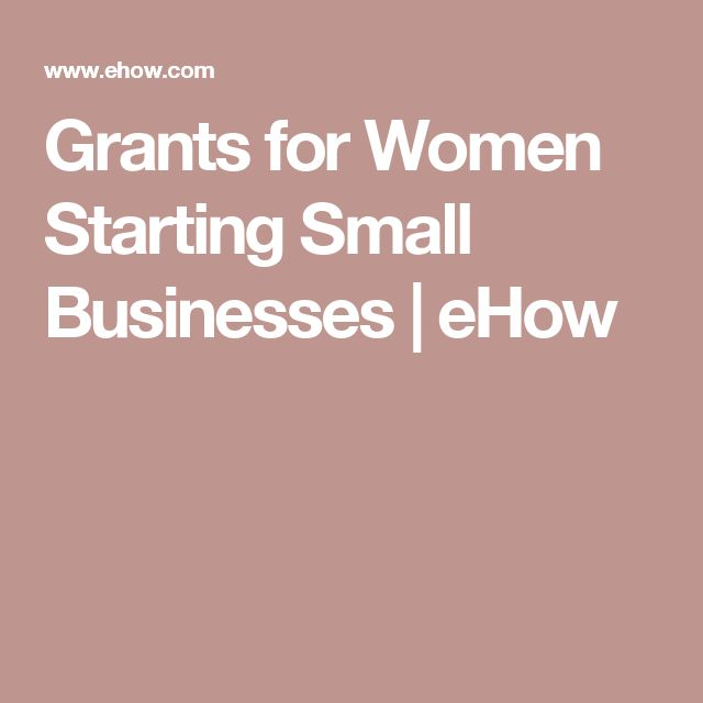 Grants for Women Starting Small Businesses | eHow