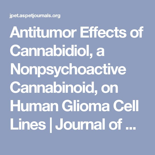 Antitumor Effects of Cannabidiol, a Nonpsychoactive Cannabinoid, on Human Glioma Cell Lines | Journal of Pharmacology and Experimental Therapeutics