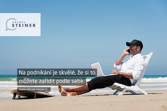 CITÁT ♕ PODNIKÁNÍ Na podnikání je skvělé, že si to můžete zařídit podle sebe. www.steinermedia.cz