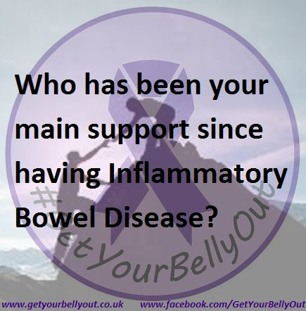 Who has been your main support since having Inflammatory Bowel Disease?