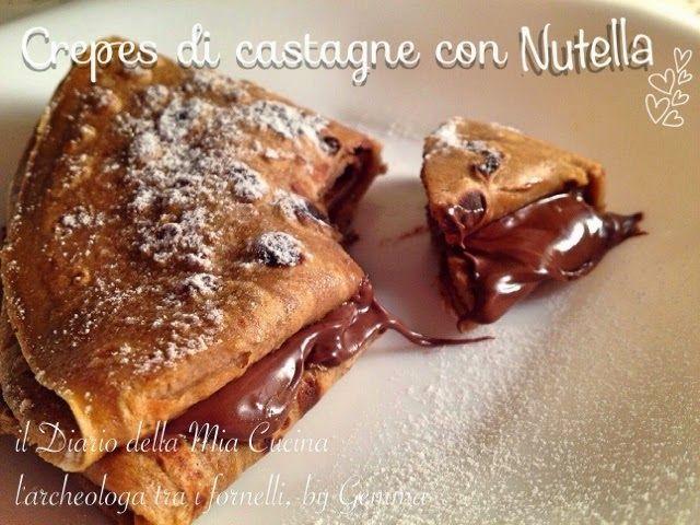 L'archeologa tra i fornelli!: Crepes di Castagne con Nutella