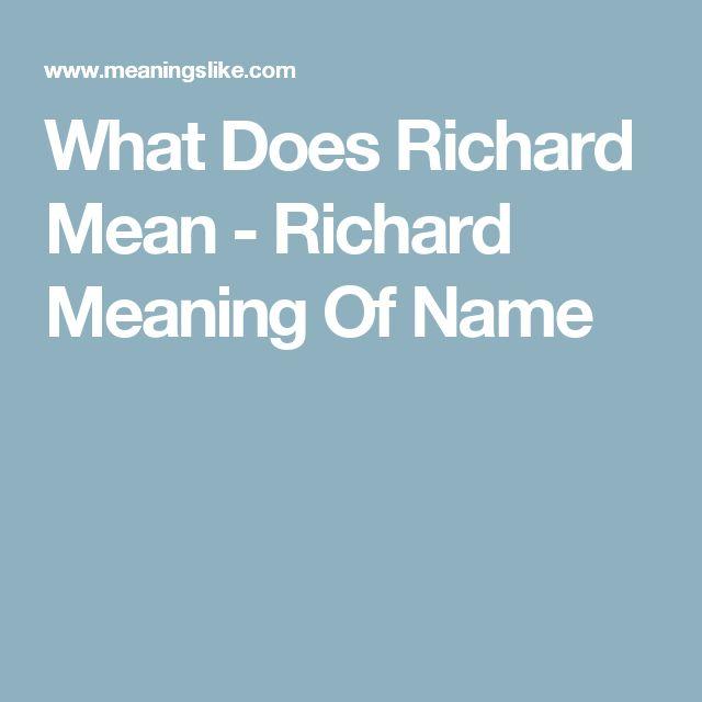 What Does Richard Mean - Richard Meaning Of Name