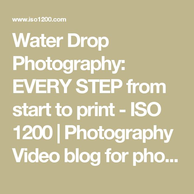 Water Drop Photography: EVERY STEP from start to print - ISO 1200 | Photography Video blog for photographers