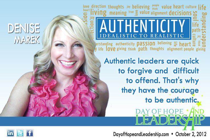 """""""Authentic leaders are quick to forgive and difficult to offend. That's why they have the courage to be authentic."""" - Denise Marek"""