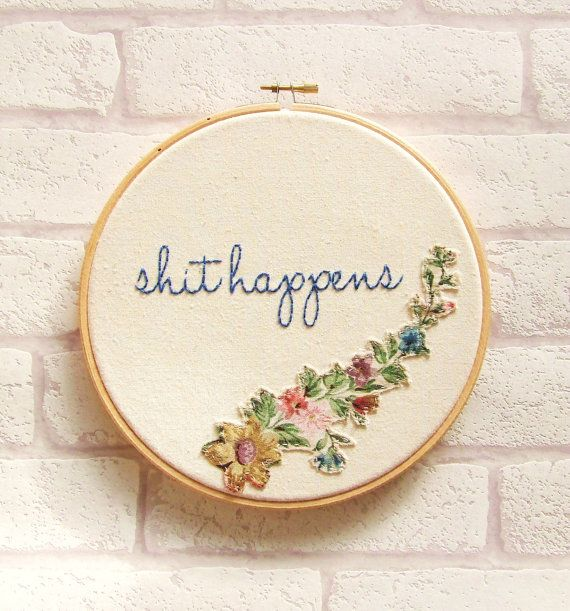 Shit Happens Floral Applique Hand Embroidery Hoop Art/Vintage/Retro/Hip Hop/ Rap Decor Wall Art