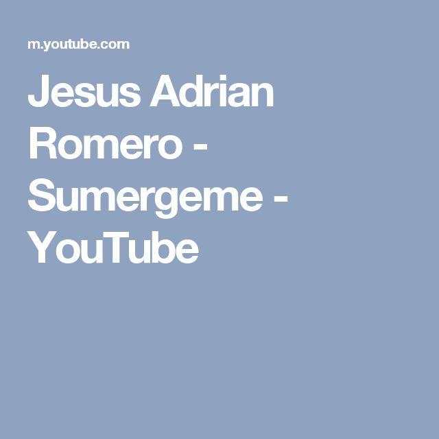 Jesus Adrian Romero - Sumergeme - YouTube