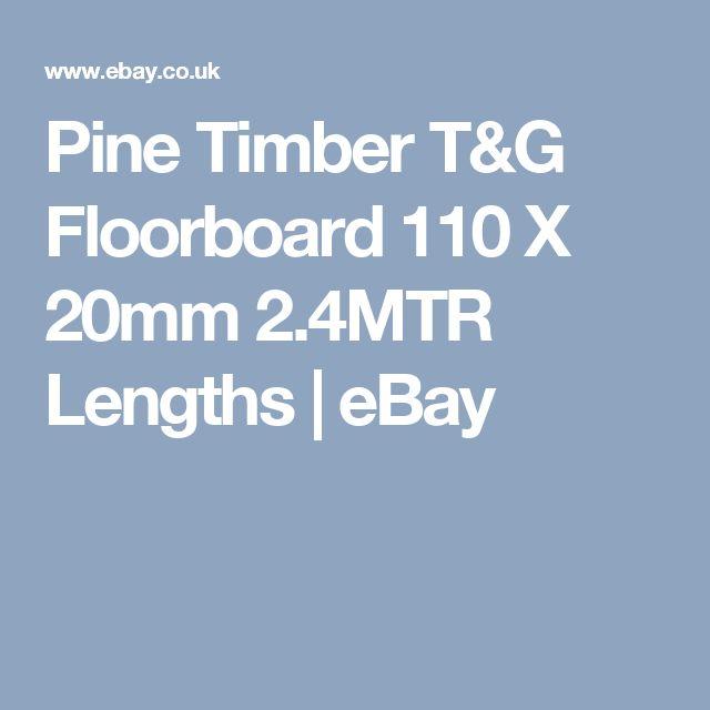 Pine Timber T&G Floorboard 110 X 20mm 2.4MTR Lengths | eBay