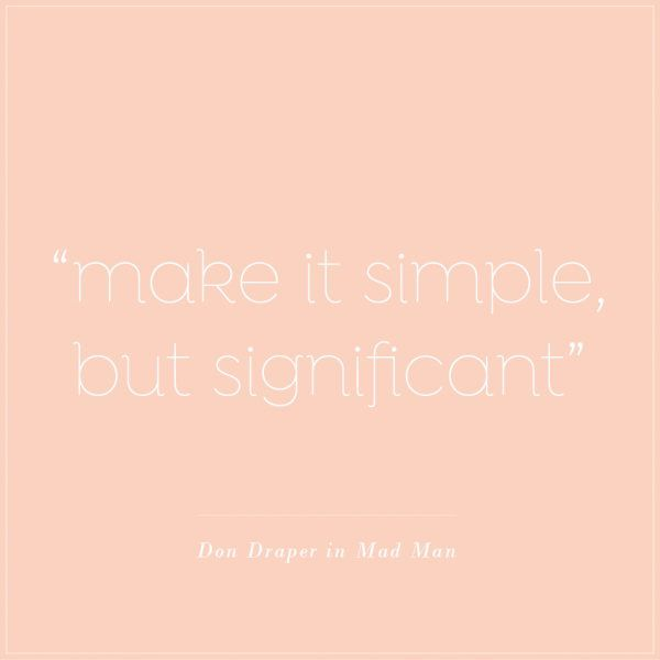 """""""Make it simple, but significant"""""""