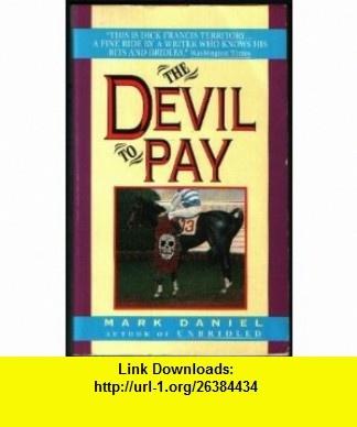 The Devil to Pay (9780380723287) Mark Daniel , ISBN-10: 038072328X  , ISBN-13: 978-0380723287 ,  , tutorials , pdf , ebook , torrent , downloads , rapidshare , filesonic , hotfile , megaupload , fileserve