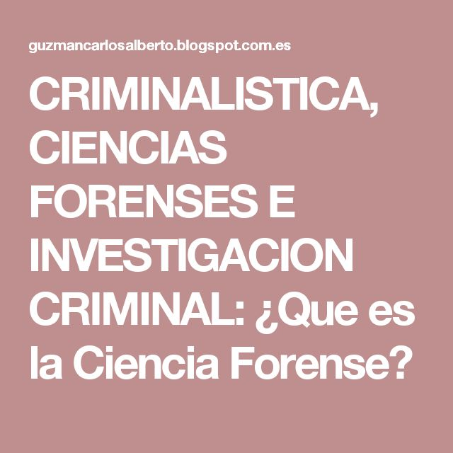CRIMINALISTICA, CIENCIAS FORENSES E INVESTIGACION CRIMINAL: ¿Que es la Ciencia Forense?