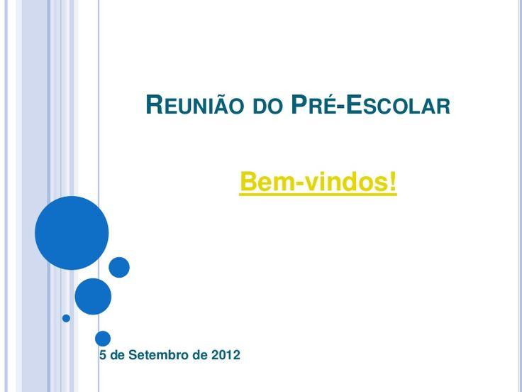 REUNIÃO DO PRÉ-ESCOLAR                    Bem-vindos!5 de Setembro de 2012