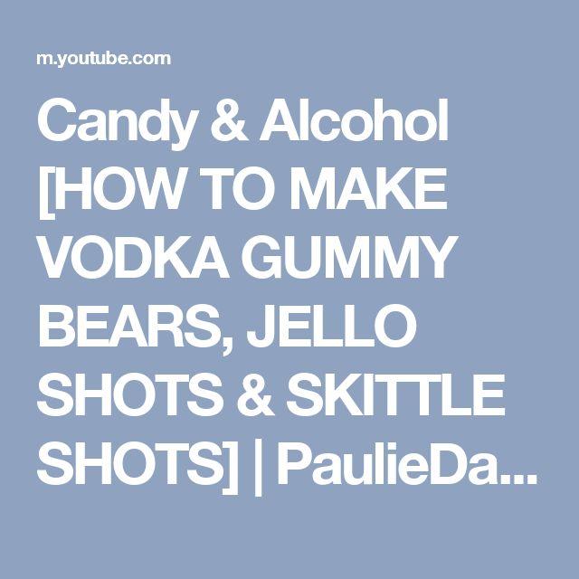 Candy & Alcohol [HOW TO MAKE VODKA GUMMY BEARS, JELLO SHOTS & SKITTLE SHOTS] | PaulieDahl - YouTube