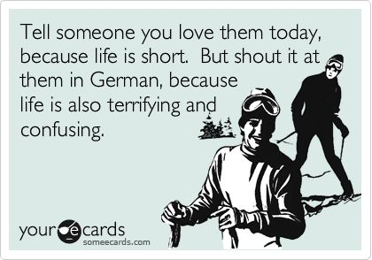 Haha, that'a a good idea. Except I don't know German.: Life Is Shorts, I Love You, Laughing, Ichliebedich, Quotes, Funny Stuff, Humor, Ecards, Things