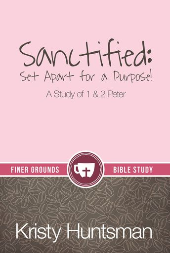 """A Finer Grounds book! """"Sanctified: set apart for a purpose. A study of 1 and 2 Peter"""" by Kristy Huntsman. $9.95"""