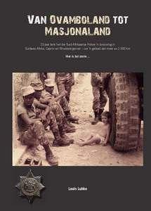 Van Ovamboland tot Masjonaland: Die Suid Afrikaanse Polisie in die Bosoorlog   -   Louis Lubbe