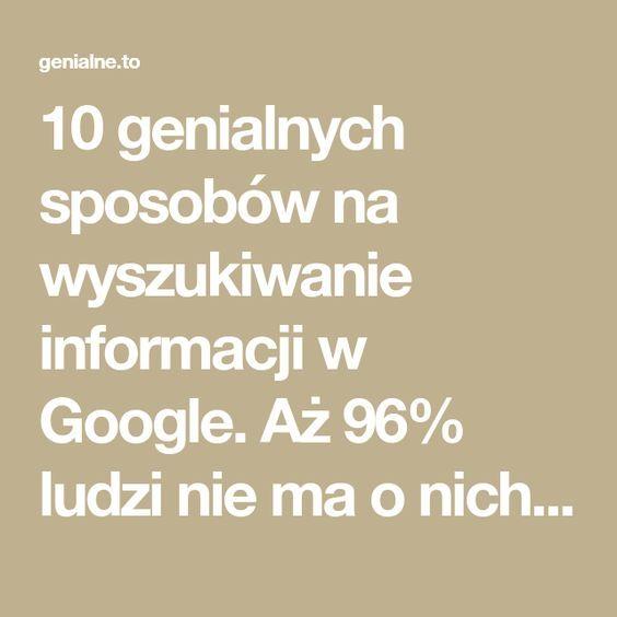 10 genialnych sposobów na wyszukiwanie informacji w Google. Aż 96% ludzi nie ma o nich pojęcia! - Genialne