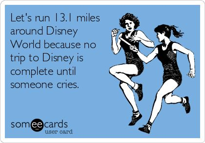 Let's run 13.1 miles around Disney World because no trip to Disney is complete until someone cries.