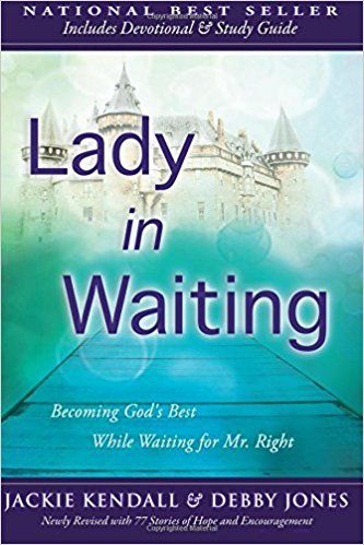 Lady In Waiting Becoming Gods Best While For Mr Right Jackie Kendall