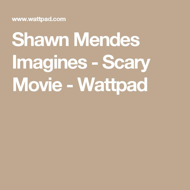 Shawn Mendes Imagines - Scary Movie - Wattpad