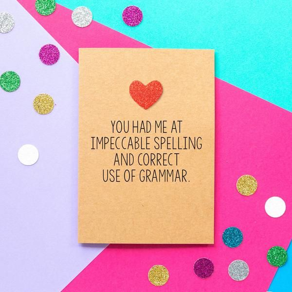 Funny Valentines Card You Had Me At Impeccable Spelling And Correct Use Of Grammar Funny Anniversary Cards Funny Wedding Cards Funniest Valentines Cards